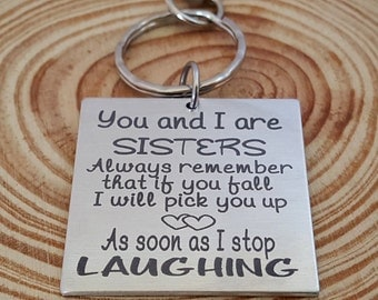 You and I Are Sisters - Always Remember if You Fall - I Will Pick You up as Soon as I Finish Laughing Engraved Key Chain