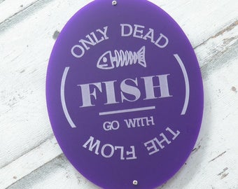 Only Dead Fish Go With The Flow Sign
