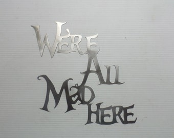 We're All Mad Here - Alice in Wonderland  inspired metal sign  W16