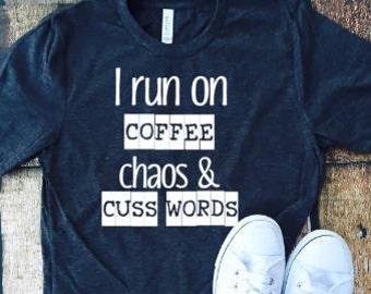 I run on coffee chaos & cuss words, sassy shirt, mom life, coffee, chaos