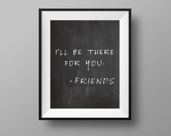 Friends TV Show Print - I'll Be There For You   Friends TV Inspired   Friends TV Series   Central Perk   Instant Digital Download 8x10