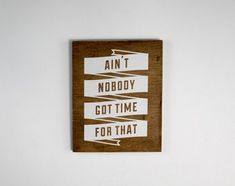 "Ain't Nobody Got Time for That, Stained Birch Plywood - 7.5"" x 9.5"" - Motivational Typography Short Quote Poster for Wall Decor"