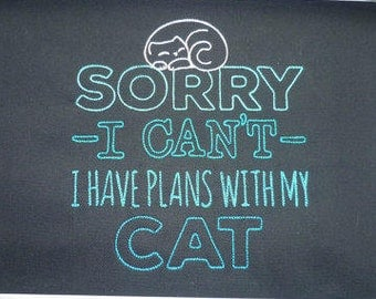 Cat Hoodie Sorry I can't, I have plans with my Cat. Embroidered Slogan Statement.