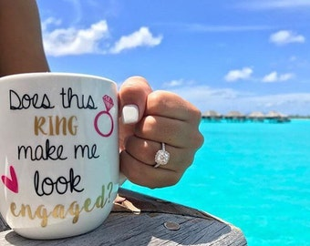 Does This Ring Make Me Look Engaged Coffee Mug, Option to Personalize, Engagement Gift for her