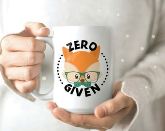 Zero Fox Given Mug - Fox Mug - Funny Fox Coffee Mug - Funny Fox Mug - Funny Mug with Fox - Fox Sake Mug - Fox Pun Mug
