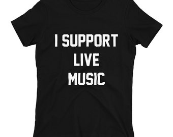 I Support Live Music Shirt,Live Music Shirt,Support Shirts,I Support Shirts,Trendy T-Shirts,Hipster Shirts,Support Live Music,Support the