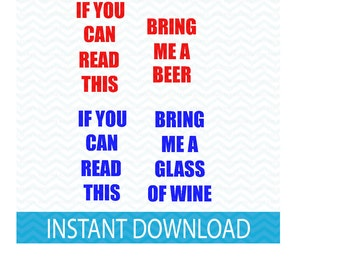 if you can read this bring me a beer, wine lovers svg, beer lovers svg, if you can read this bring me a glass of wine, svg files