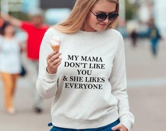 My Mama Don't Like You sweatshirt, Unisex Sweatshirt, 100% Cotton Sweatshirt