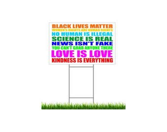 Kindness is everything yard sign with stake, black lives matter, women's rights are human rights, no human is illegal, love is love sign