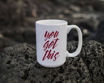 "Motivational Quote Coffee Mug • ""You Got This"" • Inspirational Mug • Motivational Mug • Custom Mug"