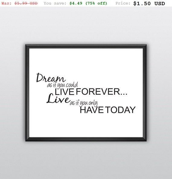75% off Dream as If You Could Live Forever Wall Art Live as If You Only Have Today Printable Home Decor (T228)