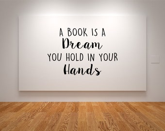 A book is a dream you hold in your hands, Book, Reading, Children's, Library, Dream, hands, Playroom Wall Art Vinyl Decal Sticker