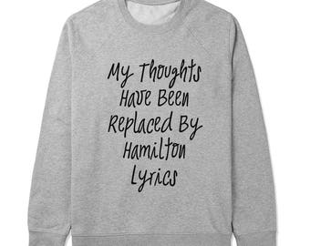 Unisex Sweater, Sweatshirts, My Thoughts Have Been Replaced By Hamilton Lyrics, Hamilton Sweater, Hamilton Musical T-Shirt, Sassy - S105