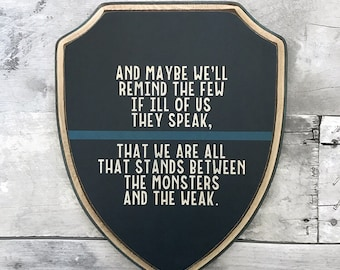 Thin Blue Line • 9x7 Wood Shield Plaque • Monsters and the Weak • LEO Quote • LEO Home Decor • Law Enforcement Support