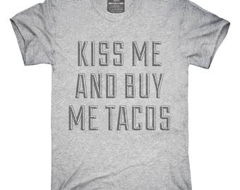 Kiss Me and Buy Me Tacos T-Shirt, Hoodie, Tank Top, Gifts