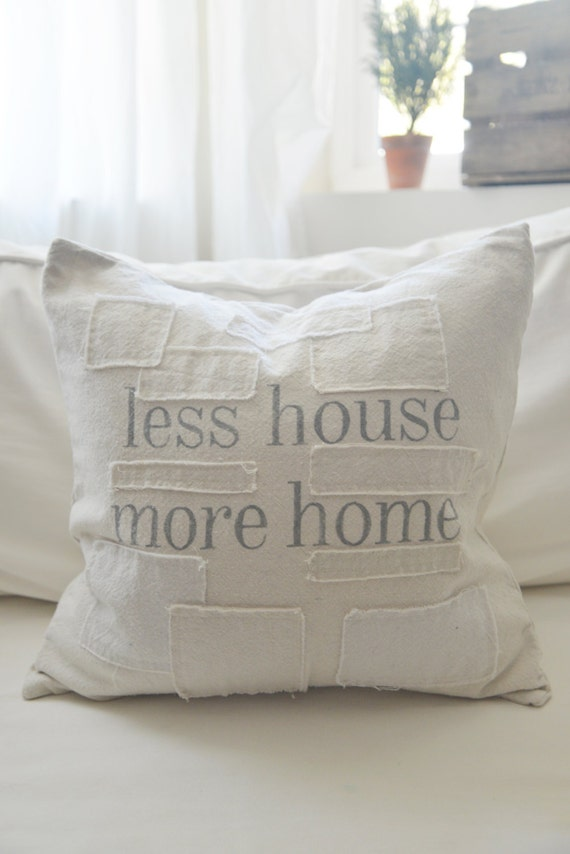 less house more home grain sack style pillow cover. available in 16x16, 18x18, 20x20, 16x26 or custom. patches optional.