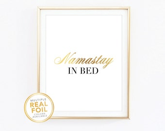 Namastay in bed, Namaste, Real Foil Print, Silver foil, Gold foil, Home Decor, Wall Art, Gallery Wall,  Funny wall art