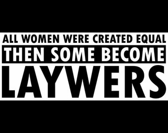 Do it Yourself IRON-ON all women are created equal and then some become lawyers / lawyer decal / lawyer iron on