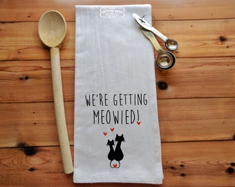 We're Getting Meowied! Cats Flour Sack Towel   Engagement Gift   Bride Kitchen Towel   Bride to be Gift   Engagement Towel   Cat Towel   Tea