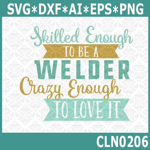 CLN0206 Skilled Enough To Be Welder Crazy Enough To Love It SVG DXF Ai Eps PNG Vector Instant Download Commercial Cut File Cricut Silhouette