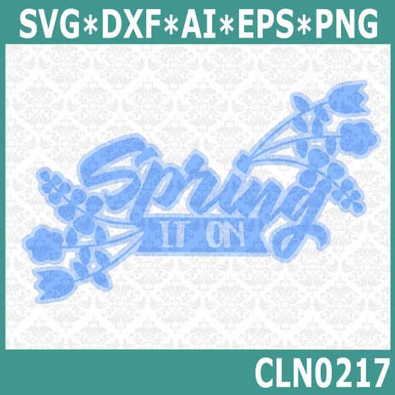 CLN0217 Spring It On Flowers Time Springtime Daisy Flower SVG DXF Ai Eps PNG Vector Instant Download Commercial Cut File Cricut Silhouette