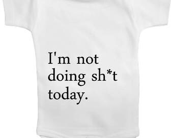 I'm not doing sh*t today Printed on Baby Tee Time 7.2 oz Baby Outfit One Piece