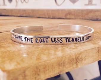 Take the road less traveled on, Hand Stamped Cuff, Inspirational Cuff, Inspiratiional Jewelry