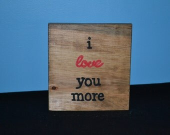 I love you more reclaimed wood sign/shelf sitter/ handmade wooden signs/ hand painted wood signs/ hand made wood signs