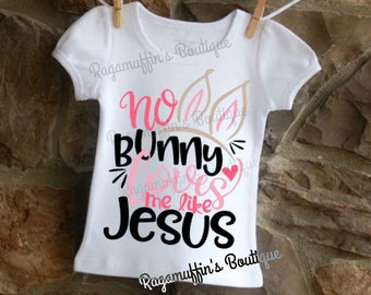 Easter shirt, No bunny loves me like Jesus, Religious Easter shirt, Girls Easter shirt, toddler Easter shirt, Bunny shirt, trendy shirt