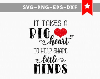 it takes big heart svg, to shape little minds svg, teacher svg, best teacher svg file, teacher gifts, teacher shirts, quotes svg teacher