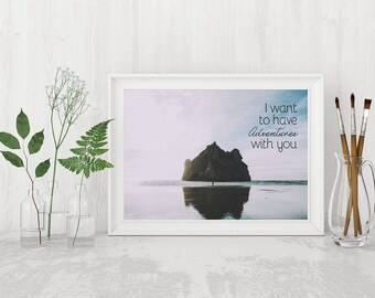 I Want to Have Adventures With You Print