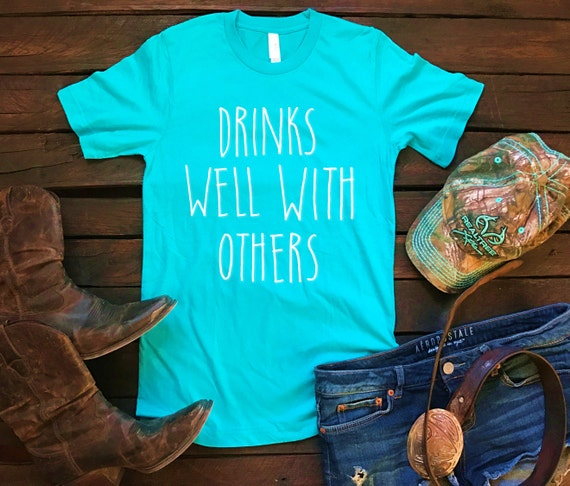 Drinks Well With Others Unisex T Shirt, Country T Shirt, Southern T Shirt, Country Shirt, Funny Shirt, Boutique Shirt