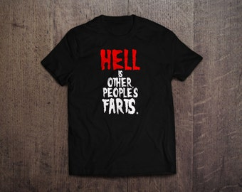 Hell is Other People's Farts  T-Shirt