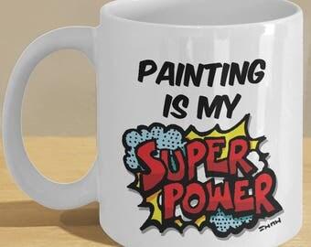 Painter Mug - Gift for Painters // Painting Is My Superpower // Superhero, Comic Book Style Mug