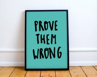 Prove Them Wrong Print! Inspirational Brush stroke Typographical Print, Perfect Workspace Decor or home office, Motivational Art Gift