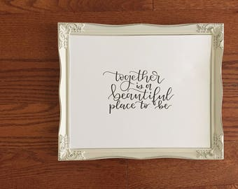 Together is a Beautiful Place to be Print