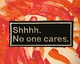 No one cares patch, shhh patch, nobody cares, who cares, gift under 10, shhh no one cares, sarcastic patch, funny patch, gift for him