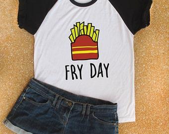 Fry Day raglan Tshirt raglan baseball shirt  graphic tee Tshirt women funny tee
