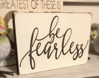 Be Fearless Rustic Wood Sign