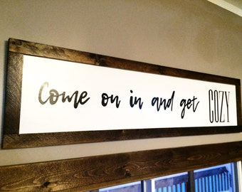 Come on in and get COZY sign! Large 4ft x 1ft sign. Entryway / dining room / kitchen / bedroom / guest room / living room / family room /den