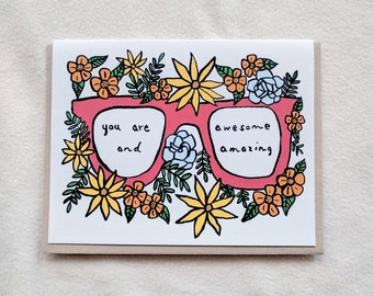 You are awesome and amazing/floral/cool/glasses/compliment card