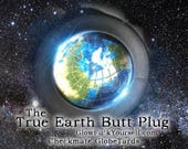 The TRUE Earth butt plug! Shove flat Earth theory right where it belongs with this stylish, kinky bdsm toy in steel or silicone! mature