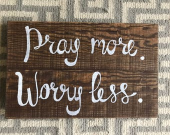 Pray More Worry Less Inspirational Decor Wooden Sign
