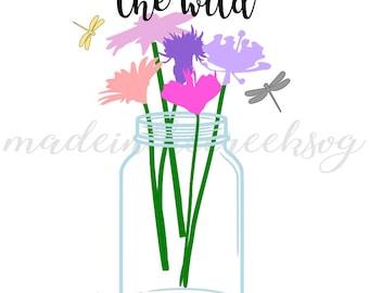 Wild Flowers, Quote, Mason Jar, Blooms, Dragonfly, SVG File, Digital Print, PNG, PDF, Cut File, Silhouette, Cricut