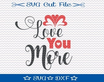 Valentine SVG Cut File / Valentines Day SVG / Valentines SVG File / Valentine Cut File / Valentine svg Design / Love svg / Love You More svg