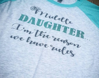 Middle daughter I'm the reason we have rules, Middle daughter shirt, Middle daughter, funny shirts, gifts, clothes for women