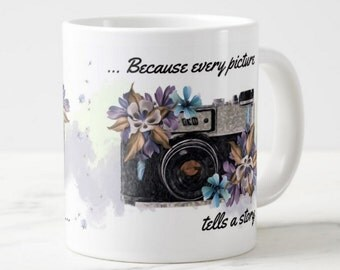 """Photography Gift Mug, """"because every picture tells a story """" With Camera oil and sketch"""