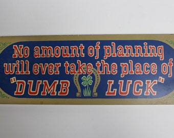 Vintage Dumb Luck - Words of Wisdom Sign by Yorkkraft Inc 1971