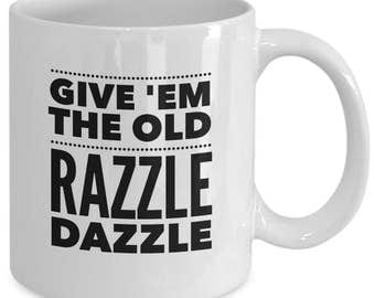 Give 'Em the OLD RAZZLE DAZZLE - Chicago the Musical Inspired Coffee Mug - Broadway Fan Gift - 11 oz white coffee tea cup