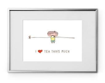 "I love tea Thiiis Much printable wall art, tea lover gift, boy/girl hand drawn, instant download 8""x10"" art print, tea wall décor"